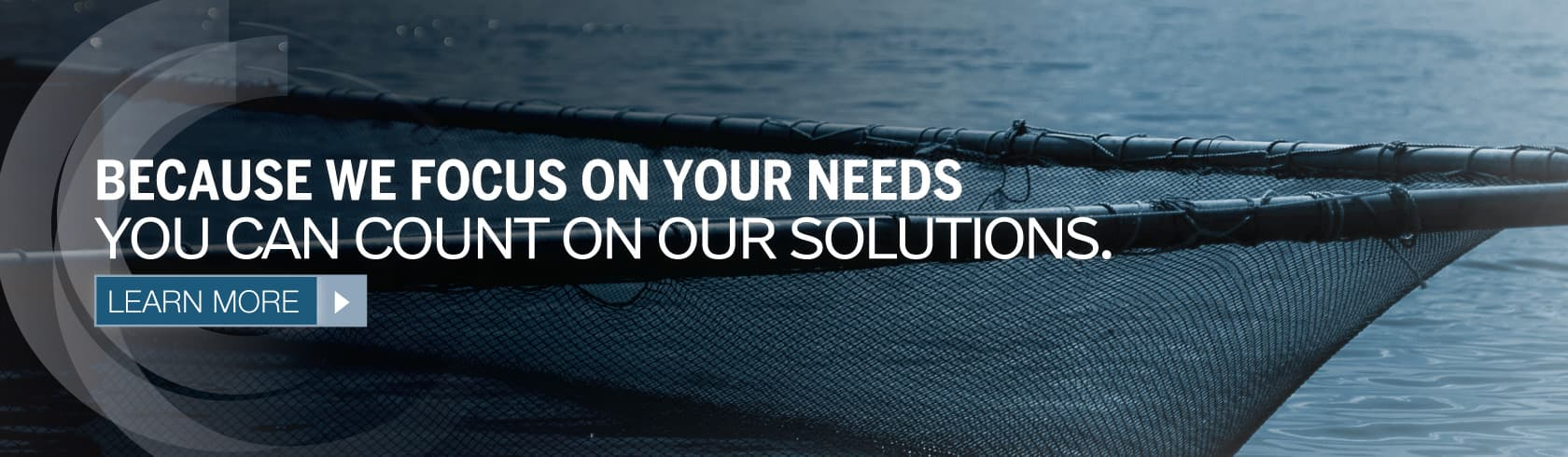 Because we focus on your needs, you can count on our solutions